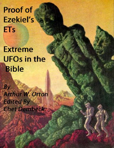 Proof of Ezekiel's ETs – Extreme UFOs of the Bible (Revised and Annotated)