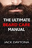 The Ultimate Beard Care Manual: Beard Styles And Grooming Essentials (Trimmers and Beard Oil) To Transform Ordinay Wiskers Into Man-tastic Facial Hair Fashion