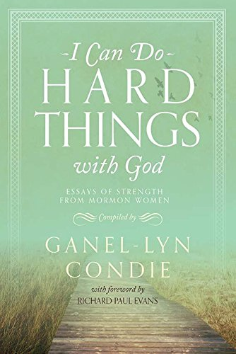 I Can Do Hard Things with God: Essays of Strength from Mormon Women (I Can Do Hard Things compare prices)