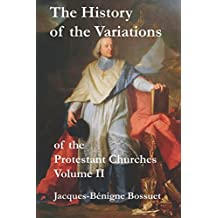 The History of the Variations: of the Protestant Churches Volume II