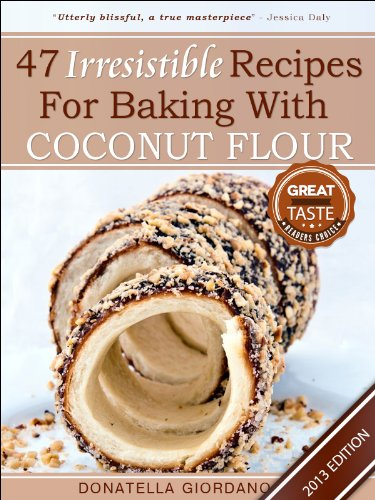 Coconut Flour! 47+ Irresistible Recipes for Baking with Coconut Flour: Perfect for Gluten Free, Celiac and Paleo Diets [2013 Edition] (Gluten-Free Goodness Series) (Donatella Series)