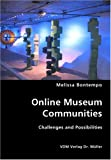 Online Museum Communities- Challenges and Possibilities, Melissa Bontempo, 3836416530