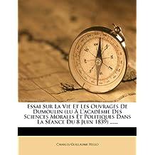 Essai Sur La Vie Et Les Ouvrages De Dumoulin (lu À L'acadèmie Des Sciences Morales Et Politiques Dans La Séance Du 8 Juin 1839) ...... (French Edition)