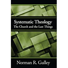 Systematic Theology: The Church and the Last Things