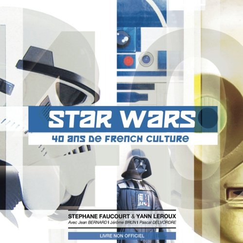 Star Wars 40 ans de French Culture par Stephane Faucourt