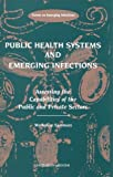 img - for Public Health Systems and Emerging Infections: Assessing the Capabilities of the Public and Private Sectors, Workshop Summary by Based on a Workshop of the Forum on Emerging Infections (2000-01-01) book / textbook / text book