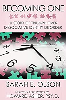Becoming One: A Story of Triumph Over Dissociative Identity Disorder by [Olson, Sarah E.]