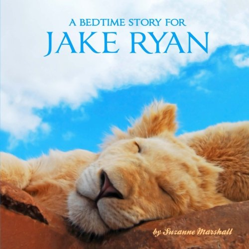 A Bedtime Story for Jake Ryan: Personalized Book & Bedtime Story (Bedtime Stories, Sleep Affirmations, Goodnight Poems, Personalized Books, Personalized Children's Books)