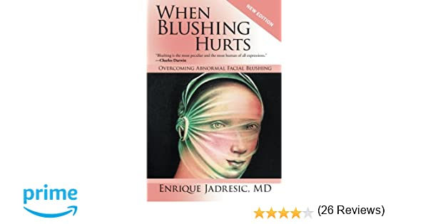When blushing hurts overcoming abnormal facial blushing second when blushing hurts overcoming abnormal facial blushing second edition expanded and revised enrique jadresic 9781491750285 amazon books fandeluxe Choice Image