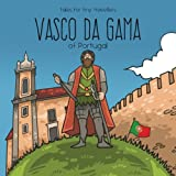 img - for Vasco da Gama of Portugal: A Tale for Tiny Travellers (Tales for Tiny Travellers) book / textbook / text book