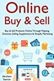 Online Buy & Sell: Buy & Sell Products Online Through Flipping Domains, Selling Supplements & Shopify Marketing
