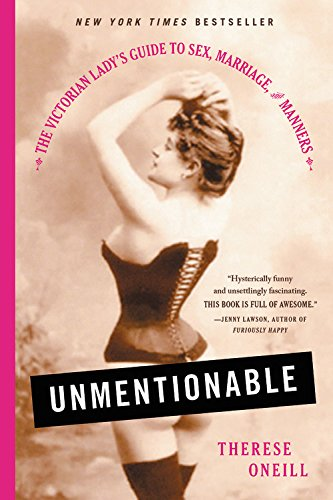 (Unmentionable: The Victorian Lady's Guide to Sex, Marriage, and Manners)