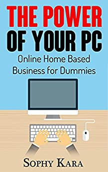 Online Home Based Business for Dummies - Step by Step Guide to Make Money Online 2016: A Comprehensive Guide to Home Based Business for Dummies (Homes Based Business for Dummies) by [Kara, Sophy]