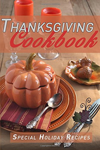 Thanksgiving Cookbook: Special Holiday Recipes by Kimberly Hansan