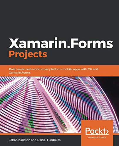 Xamarin.Forms Projects: Build seven rea...