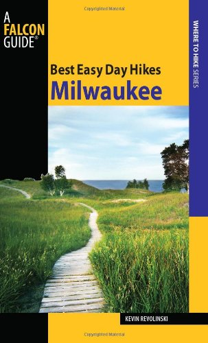 Best Easy Day Hikes Milwaukee (Best Easy Day Hikes Series) (Best Day Trips From Milwaukee)