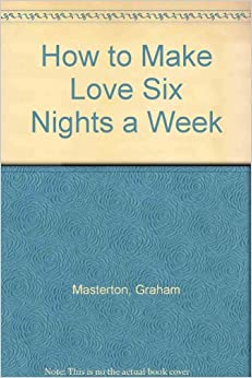 How to Make Love Six Nights a Week