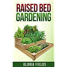 Raised Bed Gardening: The Definitive Guide To Raised Bed Gardening For Beginners. (The Definitive Gardening Guides)