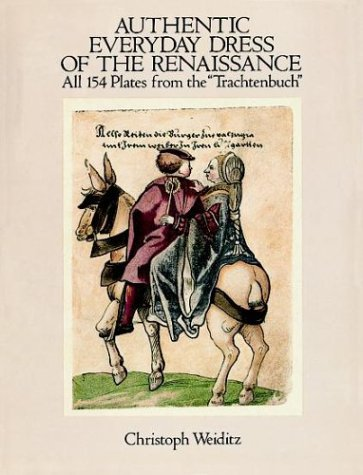 "Authentic Everyday Dress of the Renaissance: All 154 Plates from the ""Trachtenbuch"""