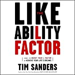 The Likeability Factor: How to Boost Your L-Factor and Achieve Your Life's Dreams | Tim Sanders