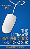 PPC Internet Marketing – The Ultimate Pay-Per-Click Guidebook: A Peak into PPC (Pay per Click)