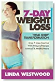 Weight Loss: 7-Day Total Body Transformation: Drop A Dress Size Fast With 7 Days of Recipes, Exercises & Healthy Habits!
