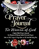 img - for Prayer Journal For Women of God - A Spirit Filled Prayer Journal For Women of Vibrant Faith & Fervent Prayer: With over 200 Scripture & Prayer Quotes and 52 Week Bible Reading Plan book / textbook / text book