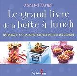 Le grand livre de la boîte à lunch : 120 repas et collations pour les petits et les grands