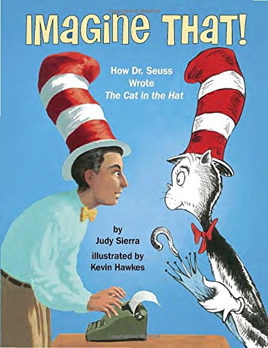 Imagine That!: How Dr. Seuss Wrote The Cat in the (Cat In The Hat Dr Seuss)