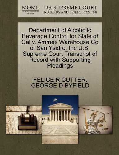 Department of Alcoholic Beverage Control for State of Cal v. Ammex Warehouse Co of San Ysidro, Inc U.S. Supreme Court Transcript of Record with Supporting Pleadings