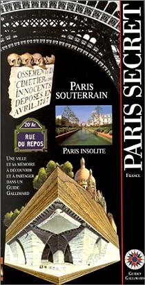 Paris secret, Paris souterrain, Paris insolite par Gallimard