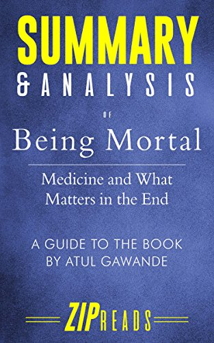 Summary & Analysis of Being Mortal: Medicine and What Matters in the End | A Guide to the Book by Atul Gawande