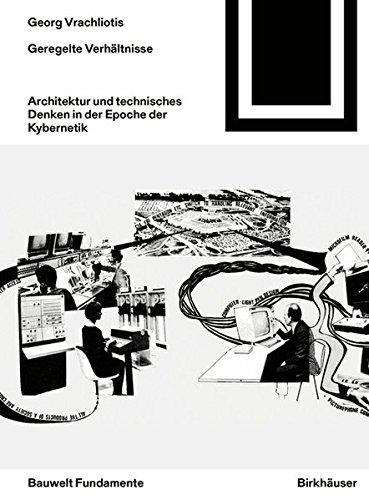 Geregelte Verhältnisse: Architektur Und Technisches Denken in Der Epoche Der Kybernetik