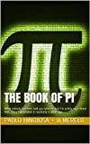 img - for The book of Pi: What nobody had ever told you with Pi. And I'm pretty sure about that, since I generated it randomly a while ago. (Spanish Edition) book / textbook / text book