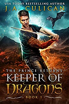 Keeper of Dragons: The Prince Returns (Keeper of Dragons, Book 1) (The Keeper of Dragons) by [Culican, J.A.]