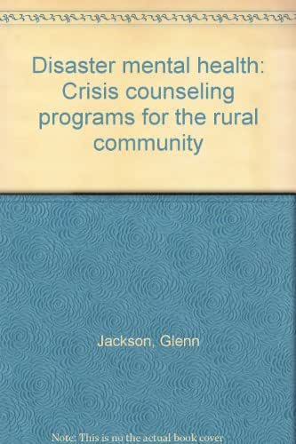 Disaster mental health: Crisis counseling programs for the rural community