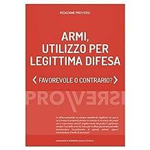 Armi, utilizzo per legittima difesa: Favorevole o contrario? (Italian Edition)