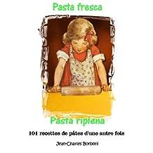 Pasta fresca et pasta ripiena: Pâte fraîche et pâte farcie (101 recettes de pâtes d'une autre fois t. 5) (French Edition)