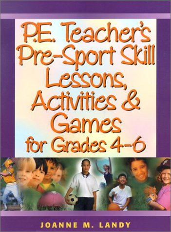 Read Online P.E. Teacher's Pre-Sport Skill Lessons, Activities & Games for Grades 4-6 pdf epub