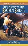 The Mystery at the Broken Bridge, John Bibee, 0830819169