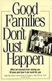 Good Families Don't Just Happen: What We Learned from Raising Our 10 Sons and How It Can Work for You