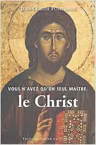 Vous n'avez qu'un seul maître, le Christ - Jean-Claude Pompanon
