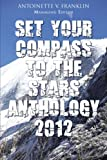 Set Your Compass to the Stars Anthology 2012, Antoinette V. Franklin, 1477298029
