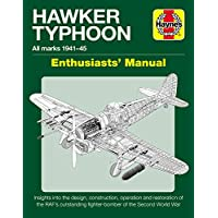 Hawker Typhoon Enthusiasts' Manual: All Marks 1940-45 * Insights Into the Design, Construction, Operation and Restoration of the Raf's Outstanding ... Second World War (Owners' Workshop Manual)
