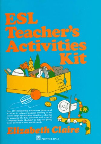 ESL Teacher's Activities Kit: Over 160 Stimulating, Easy-to-Use Games and Activities to Enhance Language Learning in Any