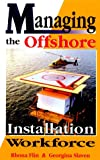 Managing the Offshore Installation Workforce, Flin, Rhona H. and Slaven, Georgina, 0878143963