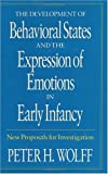 The Development of Behavioral States and the Expression of Emotions in Early Infancy 9780226905204