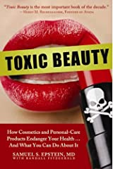 Toxic Beauty: How Cosmetics and Personal-Care Products Endanger Your Health... and What You Can Do About It Kindle Edition