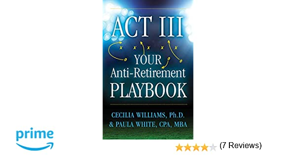 Act III Your Anti-Retirement Playbook: Cecilia Williams Ph.D ...