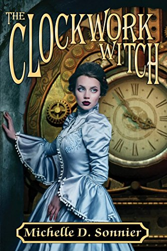 The Clockwork Witch by [Sonnier, Michelle D.]